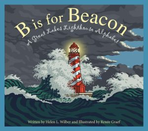 B is for Beacon: A Great Lakes Lighthouse Alphabet: A Great Lakes Lighthouse Alphabet