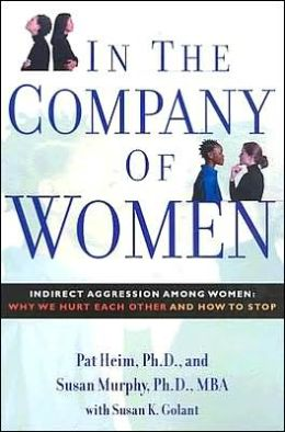 In the Company of Women: Indirect Agression Among Women: Why We Hurt Each Other and How to Stop