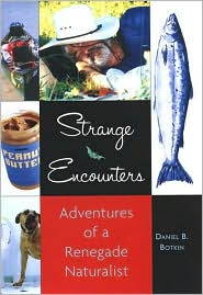 Strange Encounters: Adventures of a Renegade Naturalist