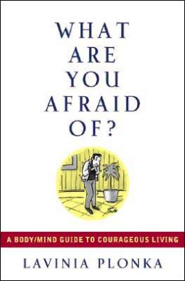 What Are You Afraid Of?: A Body/Mind Guide to Courageous Living