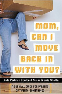 Mom, Can I Move Back in with You?: A Survival Guide for Parents of Twentysomethings