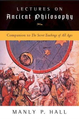Lectures on Ancient Philosophy: Companion to the Secret Teachings of All Ages