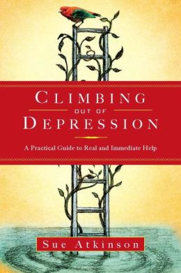 Climbing Out of Depression: A Practical Guide to Real and Immediate Help