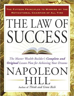 The Law of Success: The Master Wealth-Builder's Complete and Original Lesson Plan forAchieving Your Dreams