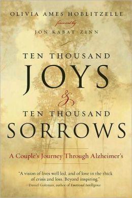 Ten Thousand Joys and Ten Thousand Sorrows: A Couple's Journey Through Alzheimer's