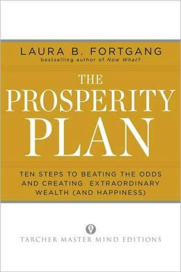 The Prosperity Plan: Ten Steps to Beating the Odds and Discovering Greater Wealth and Happiness Than You Ever Thought Possible