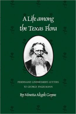Life among the Texas Flora: Ferdinand Lindheimer's Letters to George Engelmann