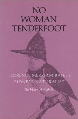 No Woman Tenderfoot: Florence Merriam Bailey, Pioneer Naturalist