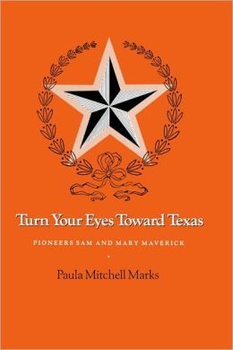Turn Your Eyes Toward Texas: Pioneers Sam and Mary Maverick