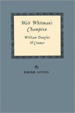 Walt Whitman's Champion: William Douglas O'Connor