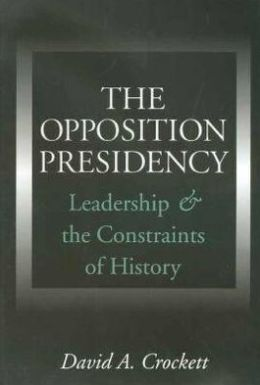 The Opposition Presidency: Leadership and the Constraints of History