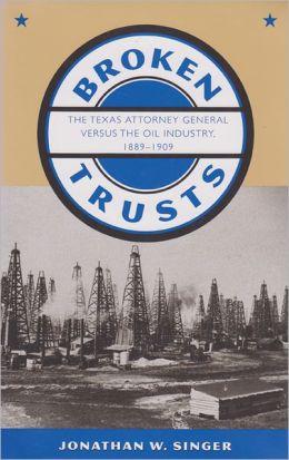 Broken Trusts: The Texas Attorney General versus the Oil Industry, 1889-1909