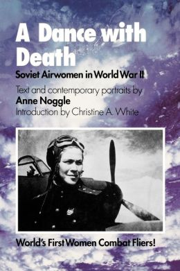 A Dance with Death: Soviet Airwomen in World War II