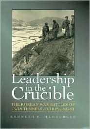 Leadership in the Crucible: The Korean War Battles of Twin Tunnels and Chipyong-ni