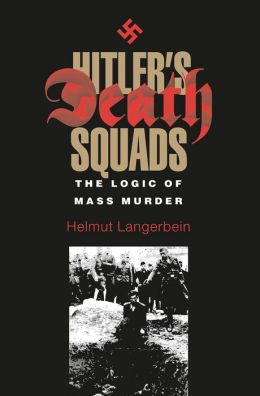 Hitler's Death Squads: The Logic of Mass Murder