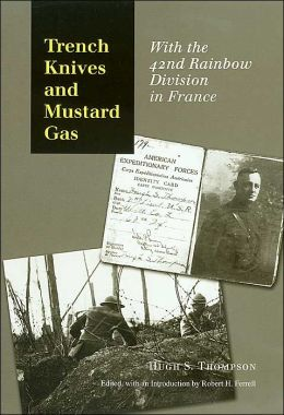 Trench Knives and Mustard Gas: With the 42nd Rainbow Division in France (C.A. Brannen Series, No. 6)