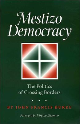 Mestizo Democracy: The Politics of Crossing Borders