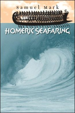 Homeric Seafaring (Ed Rachal Foundation Nautical Archaeolog Series)