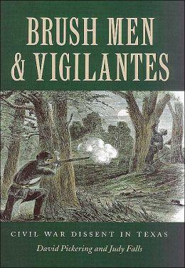 Brush Men and Vigilantes: Civil War Dissent in Texas