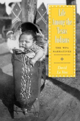 Life among the Texas Indians: The WPA Narratives