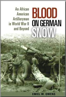 Blood on German Snow: An African American Artilleryman in World War II and Beyond
