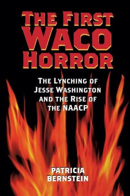 The First Waco Horror: The Lynching of Jesse Washington and the Rise of the NAACP