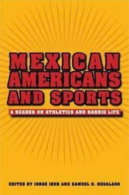 Mexican Americans and Sports: A Reader on Athletics and Barrio Life