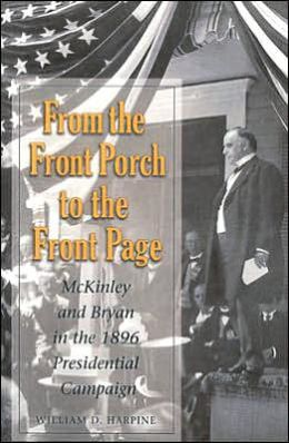 From the Front Porch to the Front Page: McKinley and Bryan in the 1896 Presidential Campaign