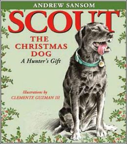 Scout, the Christmas Dog: A Hunter's Gift
