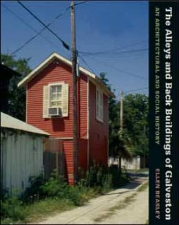 The Alleys and Back Buildings of Galveston: An Architectural and Social History