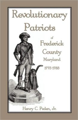 Revolutionary Patriots Of Frederick County, Maryland, 1775-1783