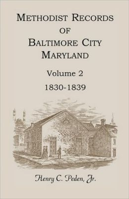 Methodist Records Of Baltimore City, Maryland, Volume 2, 1830-1839