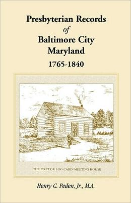 Presbyterian Records Of Baltimore City, Maryland, 1765-1840