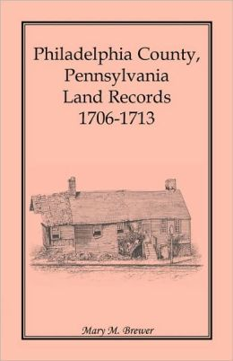 Philadelphia County, Pennsylvania, Land Records 1706-1713