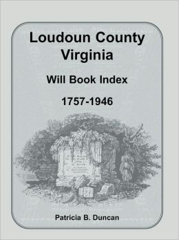 Loudoun County, Virginia Will Book Index, 1757-1946