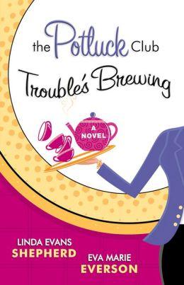 The Potluck Club--Trouble's Brewing (The Potluck Club Book #2): A Novel
