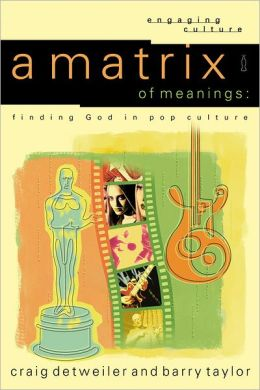 Matrix of Meanings, A (Engaging Culture): Finding God in Pop Culture