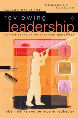 Reviewing Leadership (Engaging Culture): A Christian Evaluation of Current Approaches