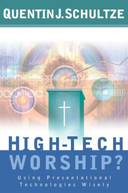 High-Tech Worship?: Using Presentational Technologies Wisely