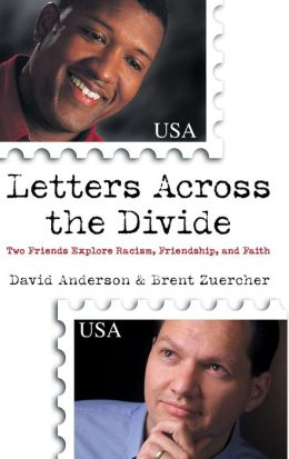 Letters Across the Divide: Two Friends Explore Racism, Friendship, and Faith