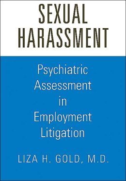 Sexual Harassment: Psychiatric Assessment in Employment Litigation