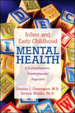 Infant and Early Childhood Mental Health: A Comprehensive Developmental Approach to Assessment and Intervention