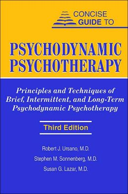 Concise Guide to Psychodynamic Psychotherapy, Third Edition: Principles and Techniques of Brief, Intermittent, and Long-Term Psychodynamic Psychothera