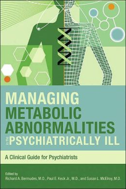 Managing Metabolic Abnormalities in the Psychiatrically Ill: A Clinical Guide for Psychiatrists