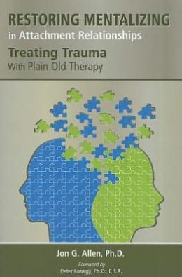 Restoring Mentalizing in Attachment Relationships: Treating Trauma With Plain Old Therapy