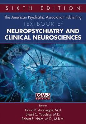 The American Psychiatric Association Publishing Textbook of Neuropsychiatry and Clinical Neurosciences