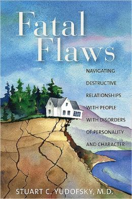 Fatal Flaws: Navigating Destructive Relationships With People With Disorders of Personality and Character