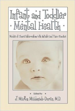 Infant and Toddler Mental Health: Models of Clinical Intervention With Infants and Their Families