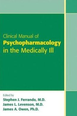 Clinical Manual of Psychopharmacology in the Medically Ill