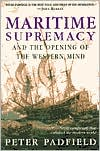 Maritime Supremacy and the Opening of the Western Mind: Naval Campaign That Shaped the Modern World, 1588-1782